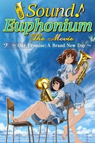 Sound! Euphonium the Movie – Our Promise: A Brand New Day